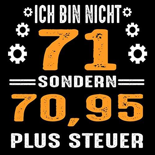 Ich bin nicht 71 sondern 70,95 plus Steuer: Cooles Geschenk zum 71. Geburtstag Geburtstagsparty...
