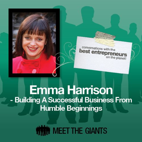 Emma Harrison - Building a Successful Business from Humble Beginnings cover art