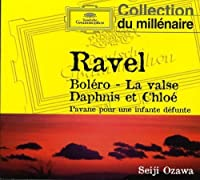 Ravel: Bolero / La Valse / Daphnis Et Chloe by Ozawa (2006-08-08)