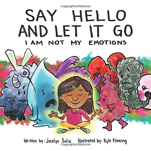 Compare Textbook Prices for Say Hello And Let It Go: I Am Not My Emotions  ISBN 9781734684438 by Soliz, Jocelyn,Fleming, Kyle