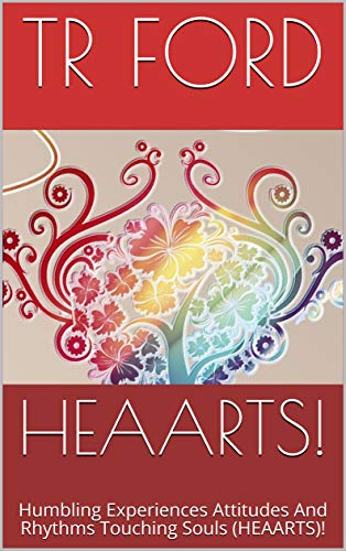 HEAARTS!: Humbling Experiences Attitudes And Rhythms Touching Souls (HEAARTS)! (English Edition)