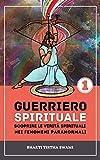 Guerriero Spirituale: scoprire le verità spirituali nei fenomeni paranormali