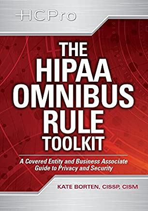 The HIPAA Omnibus Rule Toolkit: A Covered Entity and Business Associate Guide to Privacy and Security by HCPro Inc. (2013-09-03)