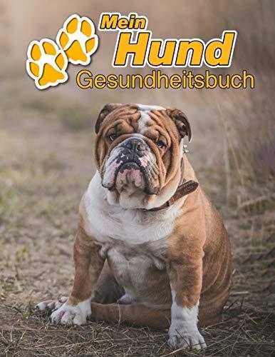 Mein Hund Gesundheitsbuch: Englische Bulldogge   109 Seiten, 22cm x 28cm ca. A4   Notizbuch zum Ausfüllen für Impfungen, Tierarztbesuche, Medikamentenverabreichung etc. für Hundebesitzer   Eintragbuch