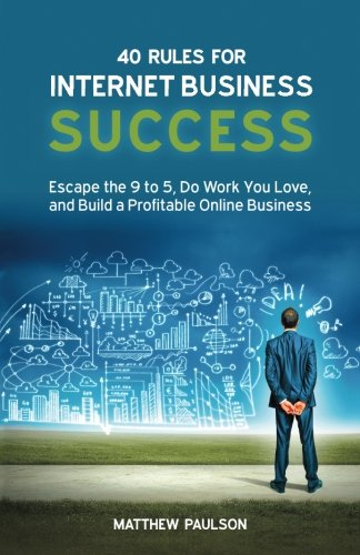 Compare Textbook Prices for 40 Rules for Internet Business Success: Escape the 9 to 5, Do Work You Love, and Build a Profitable Online Business 1 Edition ISBN 8601406494671 by Paulson, Mr Matthew D