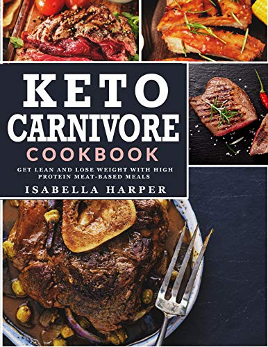 Keto Carnivore Cookbook: Get Lean and Lose Weight with High Protein Meat-based Meals (English Edition)