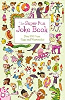 The Super Fun Joke Book: Over 900 Puns, Gags, and Wisecracks!