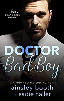 Dr. Bad Boy (Frisky Beavers Book 2) by [Ainsley Booth, Sadie Haller]