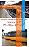 So what is the problem with UK Rail Franchising in 2020?: (Why did Covid-19 hit so hard) (English Edition)