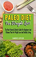 PALEO DIET FOR WEIGHT LOSS: The Most Natural Lifestyle Guide For Beginners And Ultimate Plan For Weight Loss And Healthy Living - Effective And New Way To Treat All Chronic Autoimmune Conditions Using Paleo Principles