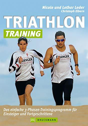 Triathlon-Training mit Lothar und Nicole Leder für Einsteiger und Forgeschrittene: Das ultimative Praxisbuch mit Trainingsplan und Tipps fürs Schwimmen, Radfahren und Laufen