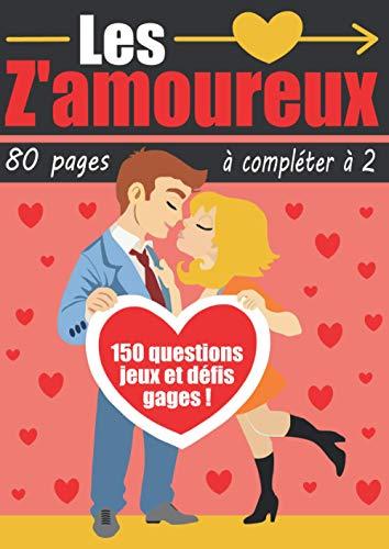 LES Z'AMOUREUX: Livre d'activités original à remplir à 2   Plus de 150 questions sur votre histoire d'amour, jeux, défis et gages...