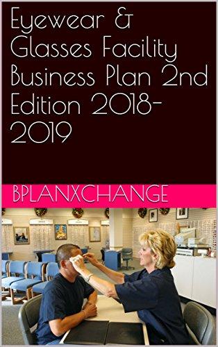 Eyewear & Glasses Facility Business Plan 2nd Edition 2018-2019 (English Edition)