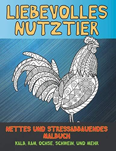 Liebevolles Nutztier - Nettes und stressabbauendes Malbuch - Kalb, Ram, Ochse, Schwein, und mehr