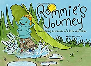 Rommie's journey: an amazing adventure of a little caterpillar