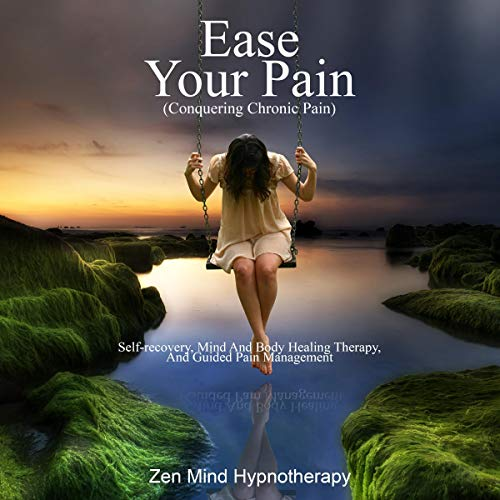 Ease Your Pain: Conquering Chronic Pain Audiobook By Zen Mind Hypnotherapy cover art