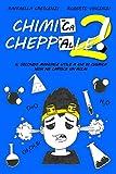 Chimica, cheppalle! 2: Il secondo manuale utile a chi di chimica non ne capisce un'acca!