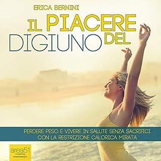Il piacere del digiuno                   Di:                                                                                                                                 Erica Bernini                               Letto da:                                                                                                                                 Francesca Di Modugno                      Durata:  2 ore     38 recensioni     Totali 4,3