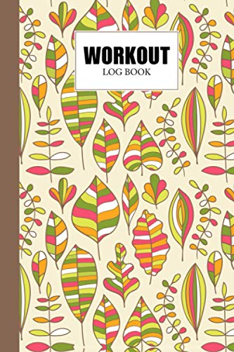 Workout Log Book: Leafs Workout Log Book, Gym, Fitness and Training Diary - Set Goals, Track Workouts and Record Progress, 121 Pages, Size 6