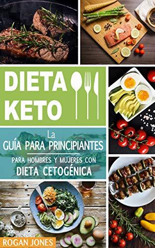 Dieta Keto: La Guía para Principiantes para Hombres y Mujeres con Dieta...