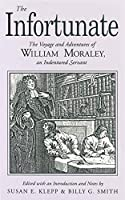 The Infortunate: The Voyage and Adventures of William Moraley, an Indentured Servant