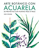 Arte Botánico con Acuarela: 20 proyectos con plantas paso a paso