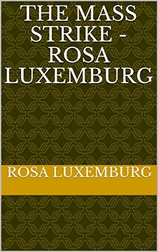 The Mass Strike - Rosa Luxemburg (English Edition)