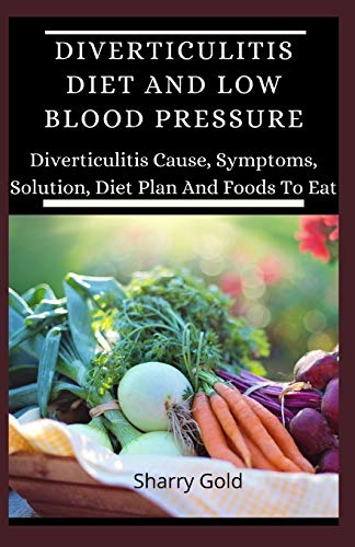 Diverticulitis Diet And Low Blood Pressure: Diverticulitis Cause, Symptoms, Solution, Diet Plan And Foods To Eat