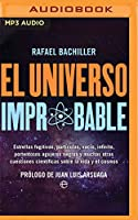 El Universo Improbable/ The Unlikely Universe: Estrellas fugitivas, partículas, vacío, infinito, portentosos agujeros negros y muchas otras cuestiones científicas sobre la vida y el cosmos/ Fugitive Stars, Particles, Void, Infinity, Portentous Black Holes and Many Other Scientific Questions About Life