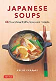 Japanese Soups: 66 Nourishing Broths, Stews and Hotpots
