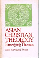 Asian Christian Theology: Emerging Themes