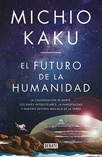 El futuro de la humanidad: La terraformación de Marte, los viajes interestelares la inmortalidad y nuestro destino más allá de la tierra / The Future ... más allá de la Tierra (Ciencia y Tecnología)