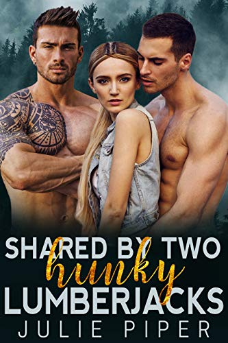 Shared by Two Hunky Lumberjacks: Alpha Male Menage Romance