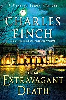 An Extravagant Death: A Charles Lenox Mystery (Charles Lenox Mysteries Book 14) by [Charles Finch]