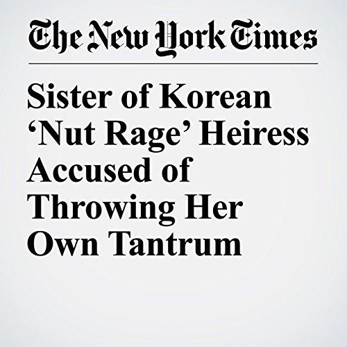 Sister of Korean 'Nut Rage' Heiress Accused of Throwing Her Own Tantrum copertina