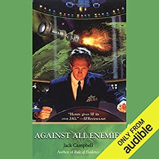 Against All Enemies: JAG in Space, Book 4                   Written by:                                                                                                                                 Jack Campbell                               Narrated by:                                                                                                                                 Nick Sullivan                      Length: 10 hrs and 28 mins     1 rating     Overall 5.0