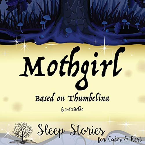 Mothgirl     Based on Thumbelina (Sleep Stories for Calm & Rest)              By:                                                                                                                                 Joel Thielke                               Narrated by:                                                                                                                                 Catherine Perry                      Length: 2 hrs and 32 mins     20 ratings     Overall 5.0