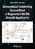 Alimentatori switching, convertitori e regolatori DC/DC. Circuiti applicativi