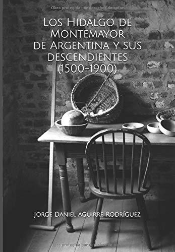 Los Hidalgo de Montemayor de Argentina y sus descendientes (1500-1900)