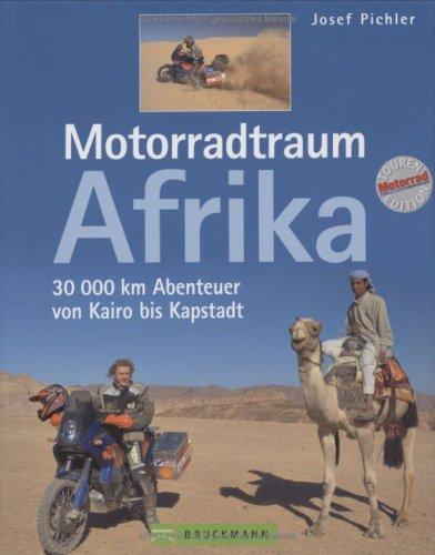 Motorradtraum Afrika: 20000 km Abenteuer von Kairo bis Kapstadt