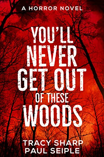 You'll Never Get Out Of These Woods: A Horror Novel