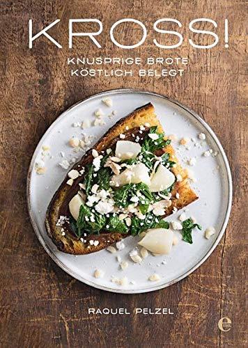 KROSS! Knusprige Brote, köstlich belegt: Toasts in Höchstform