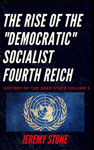 History of the Deep State Volume 3: The Rise of the 'Democratic' Socialist Fourth Reich