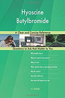 Hyoscine Butylbromide; A Clear and Concise Reference
