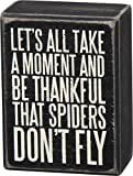 Primitives By Kathy Box Sign 'Let's All Take a Moment and Be Thankful That Spiders Don't Fly'