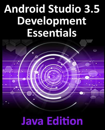 Android Studio 3.5 Development Essentials - Java Edition: Developing Android 10 (Q) Apps Using Android Studio 3.5, Java and Android Jetpack