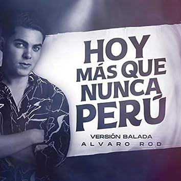 Hoy Más Que Nunca Perú (Versión Balada)