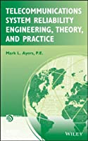 Telecommunications System Reliability Engineering, Theory, and Practice (IEEE Press Series on Networks and Service Management)