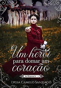 Um Herói para Domar um Coração (As Watson Livro 1) por [Lygia Camelo  Santiago]