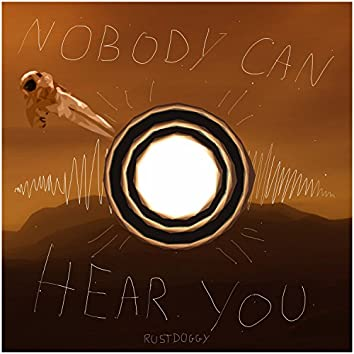Nobody Can Hear You